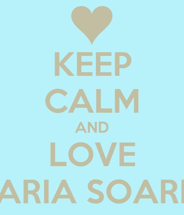 KEEP CALM AND LOVE MARIA SOARES