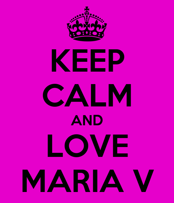 KEEP CALM AND LOVE MARIA V