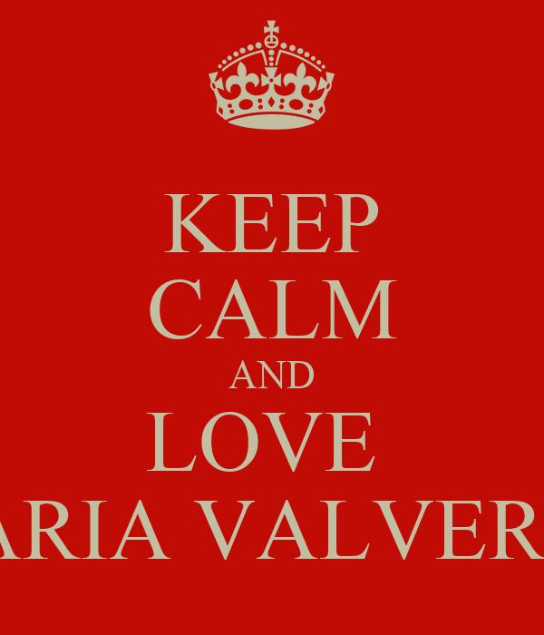 KEEP CALM AND LOVE  MARIA VALVERDE