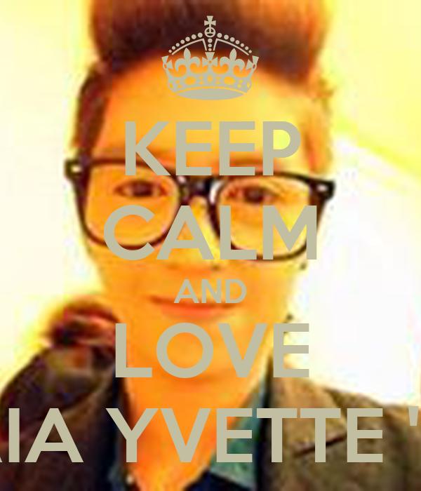 """KEEP CALM AND LOVE MARIA YVETTE """"MM"""""""