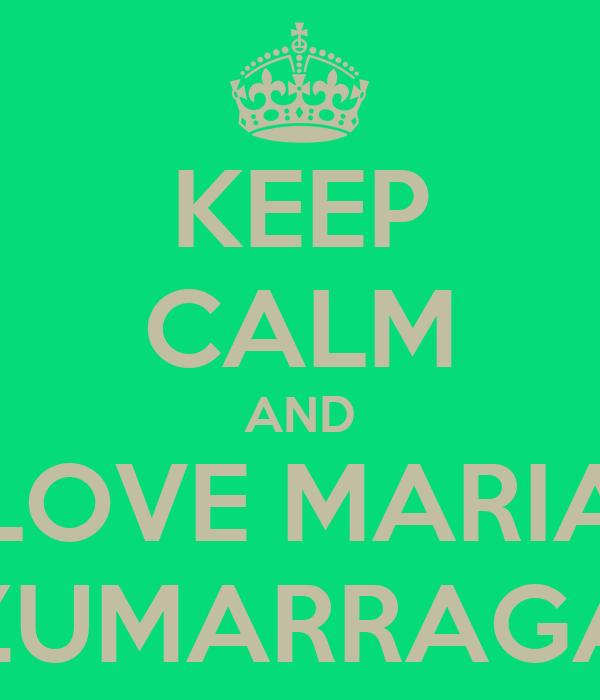 KEEP CALM AND LOVE MARIA ZUMARRAGA