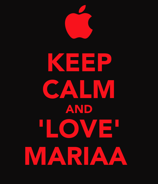 KEEP CALM AND 'LOVE' MARIAA