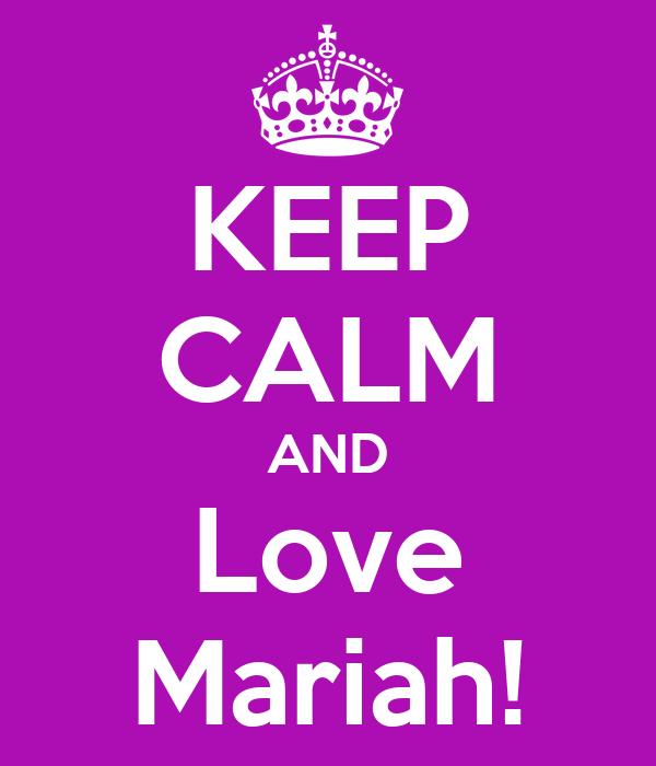 KEEP CALM AND Love Mariah!
