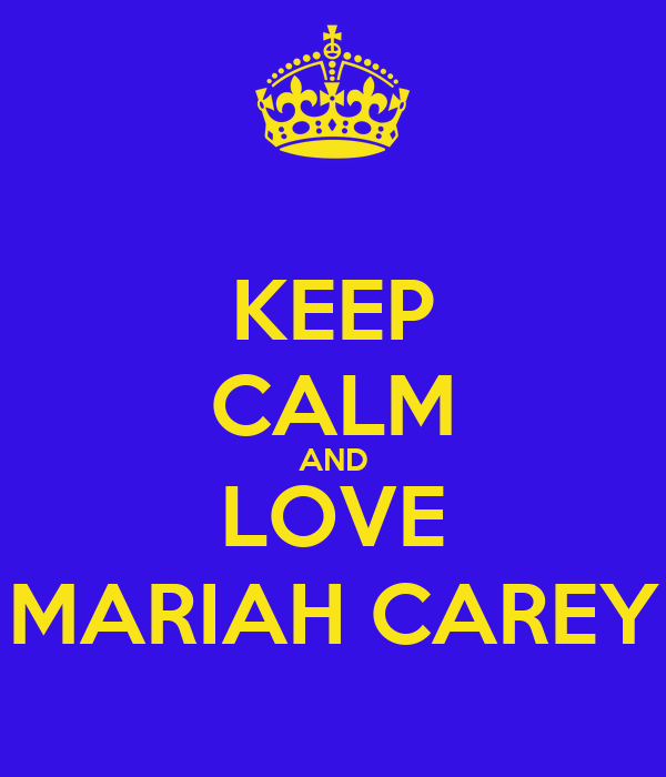KEEP CALM AND LOVE MARIAH CAREY
