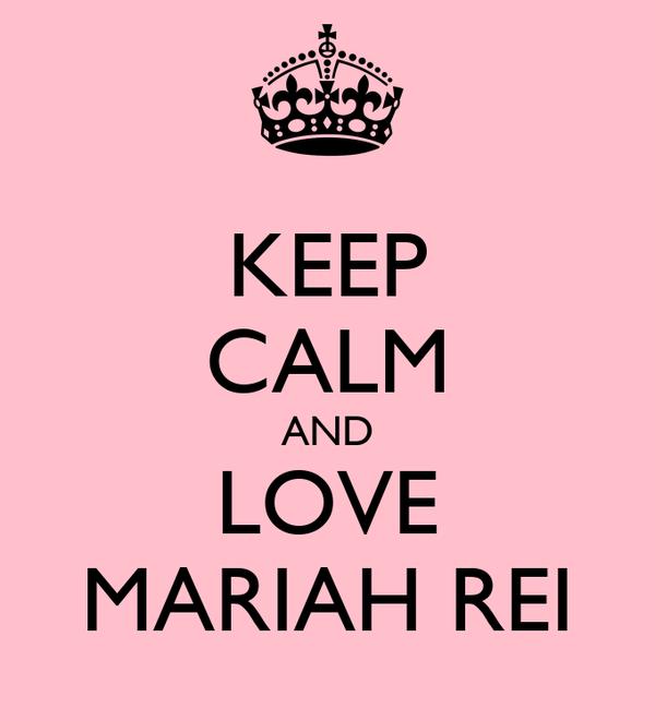 KEEP CALM AND LOVE MARIAH REI