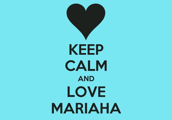 KEEP CALM AND LOVE MARIAHA