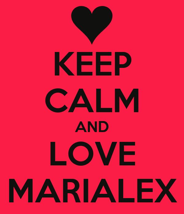 KEEP CALM AND LOVE MARIALEX