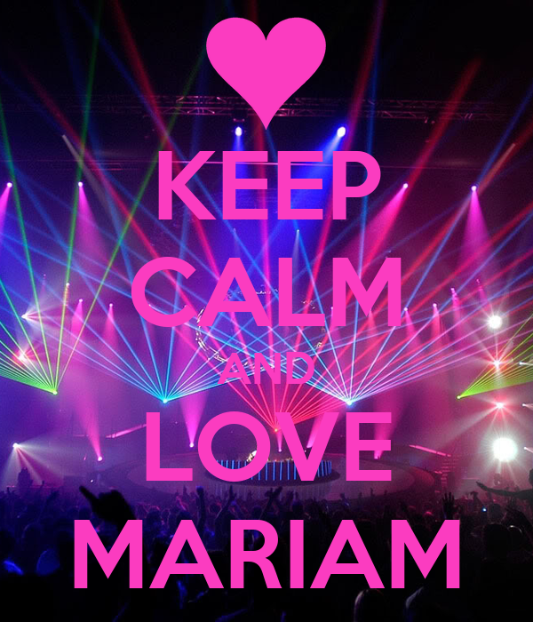 KEEP CALM AND LOVE MARIAM