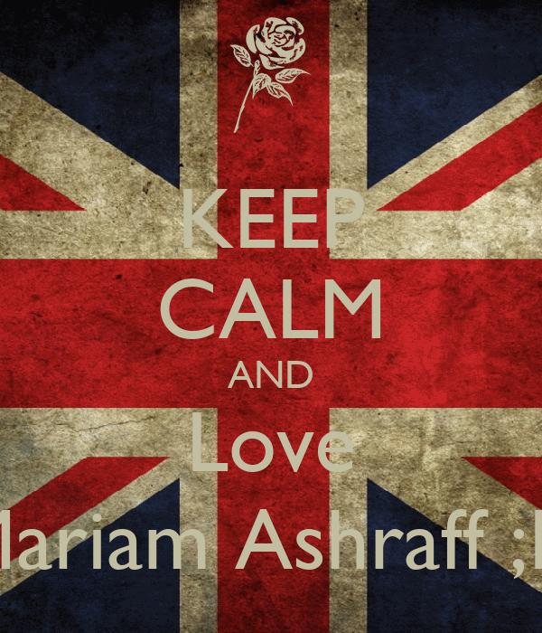 KEEP CALM AND Love Mariam Ashraff ;D
