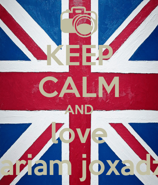 KEEP CALM AND love mariam joxadze