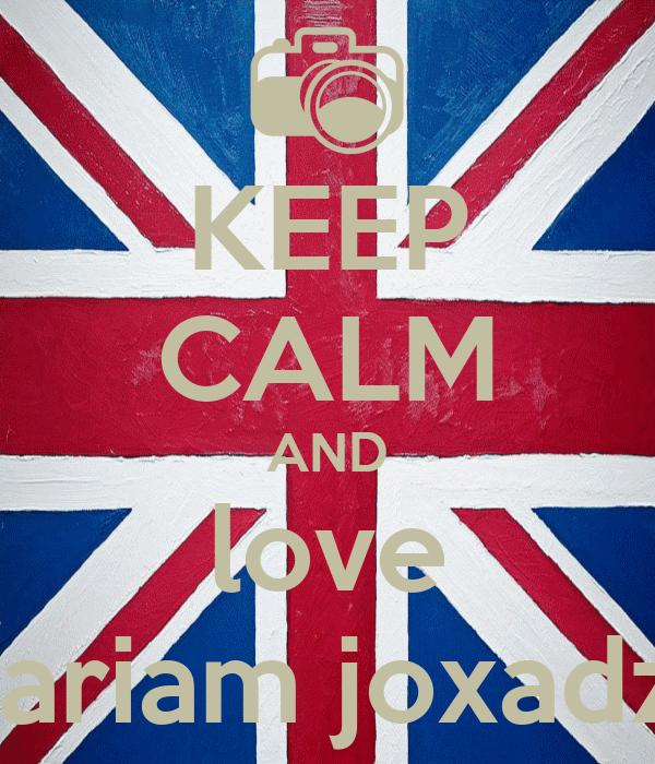 KEEP CALM AND love mariam joxadze