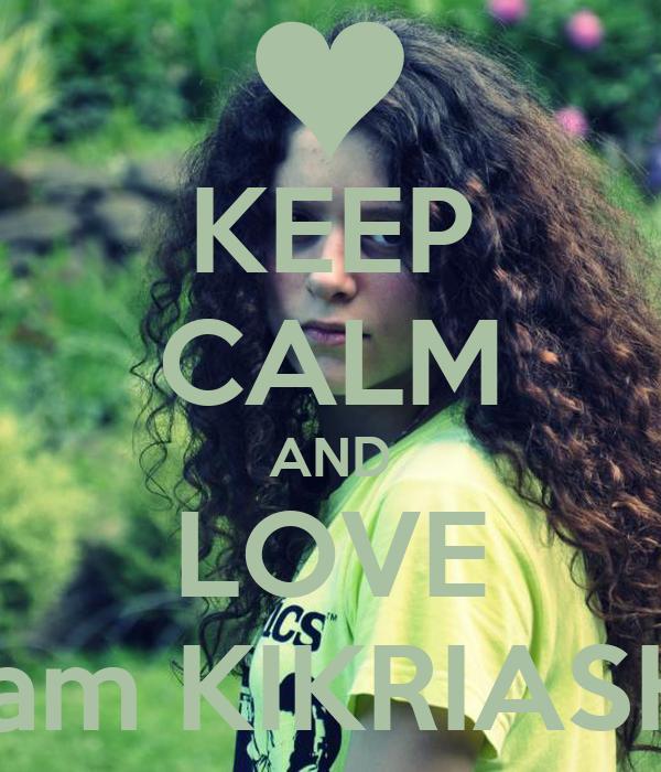 KEEP CALM AND LOVE mariam KIKRIASHVILI