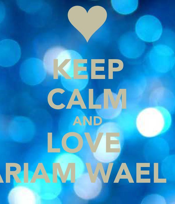 KEEP CALM AND LOVE  MARIAM WAEL <3