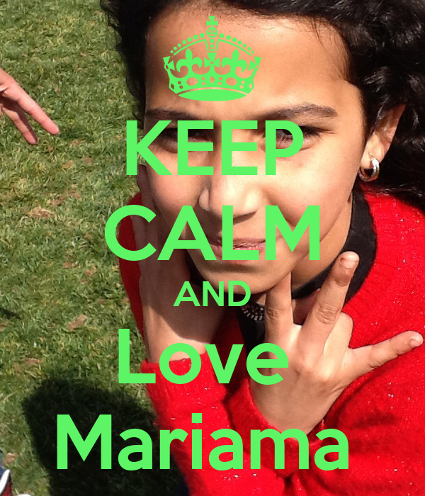 KEEP CALM AND Love  Mariama