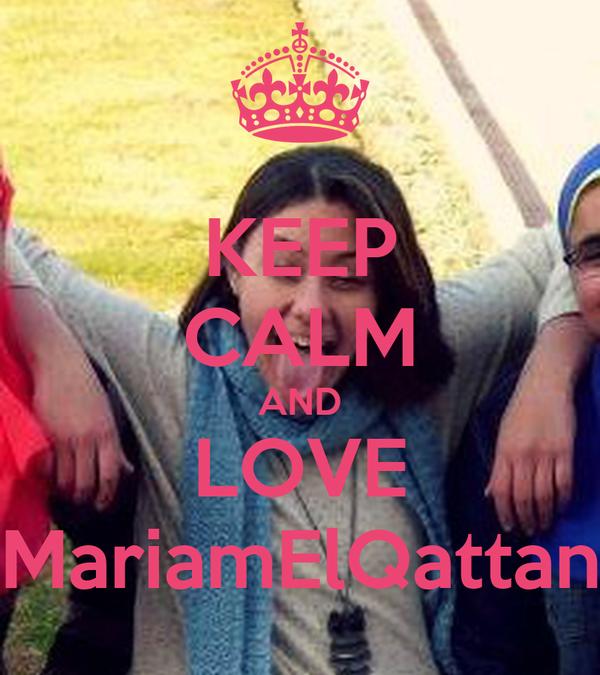 KEEP CALM AND LOVE MariamElQattan