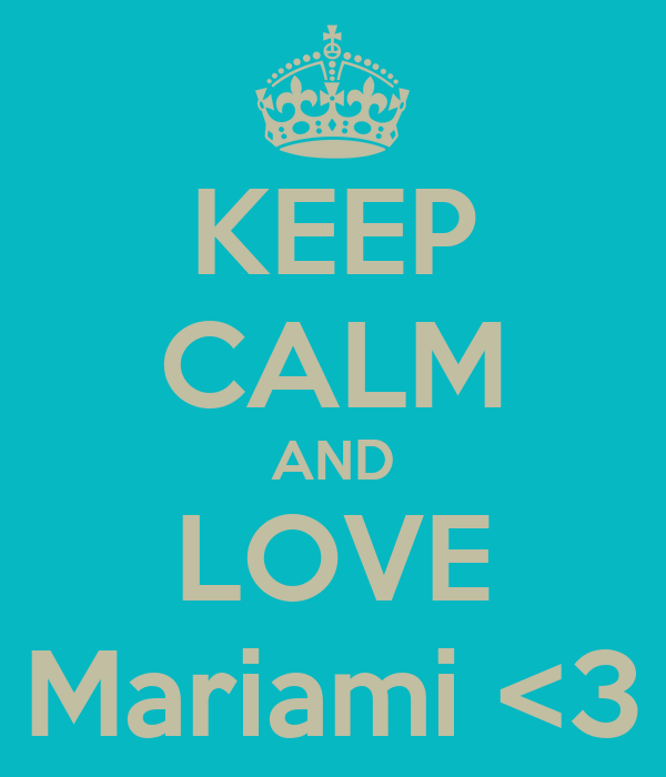 KEEP CALM AND LOVE Mariami <3