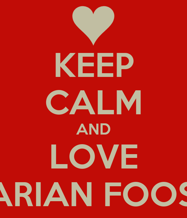 KEEP CALM AND LOVE MARIAN FOOS!!!!