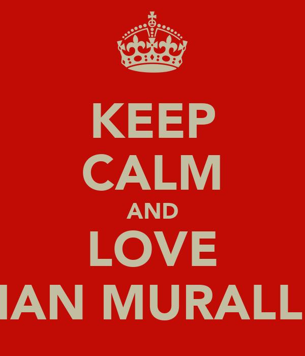 KEEP CALM AND LOVE MARIAN MURALLES<3