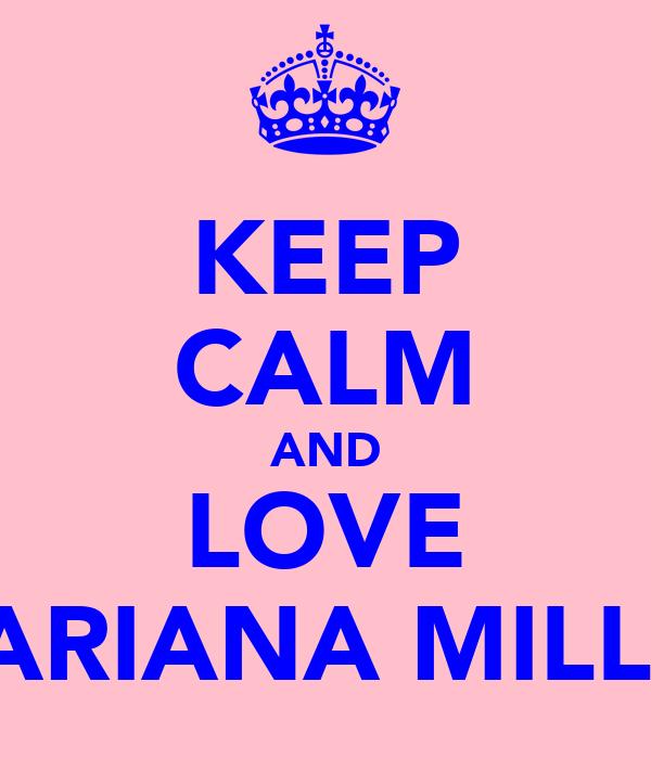 KEEP CALM AND LOVE MARIANA MILLER