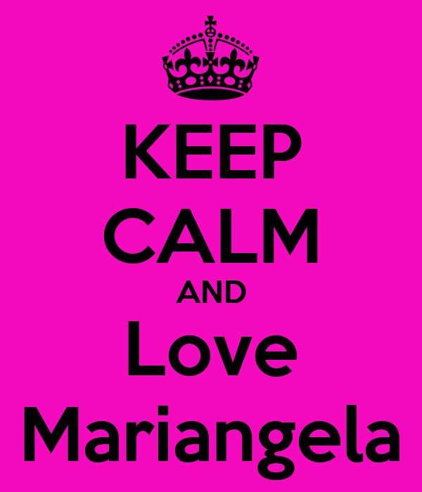 KEEP CALM AND Love Mariangela