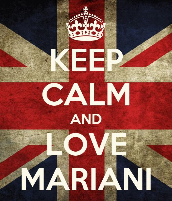 KEEP CALM AND LOVE MARIANI