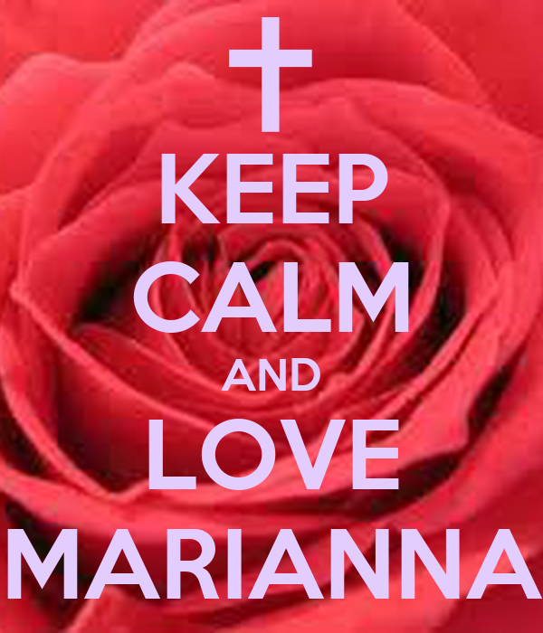 KEEP CALM AND LOVE MARIANNA