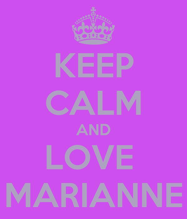 KEEP CALM AND LOVE  MARIANNE