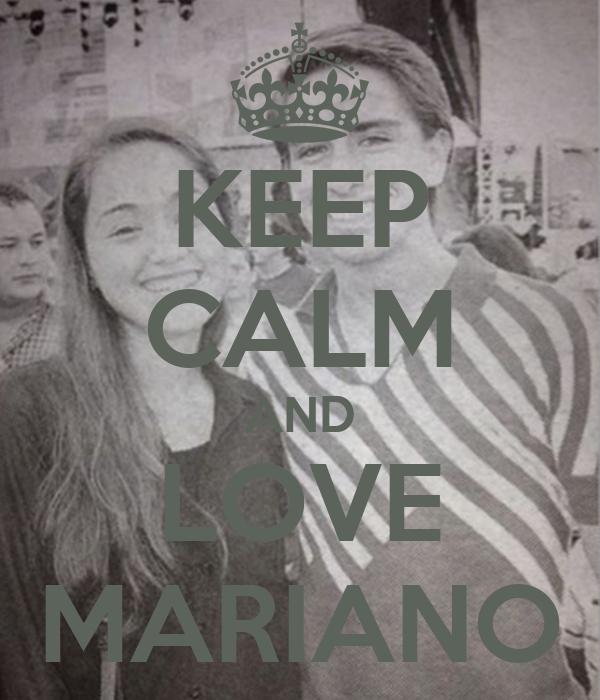 KEEP CALM AND LOVE MARIANO