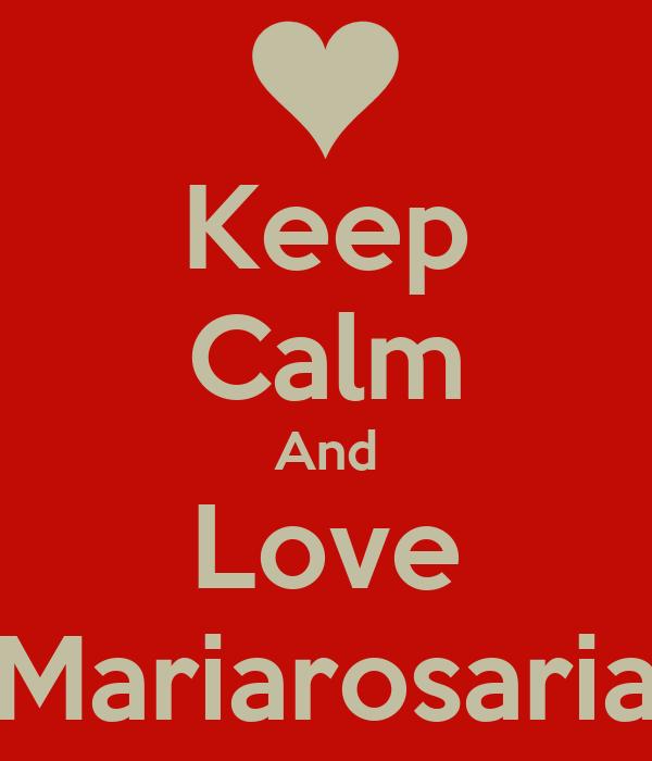 Keep Calm And Love Mariarosaria