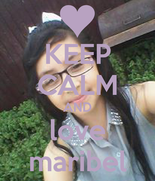 KEEP CALM AND love maribel