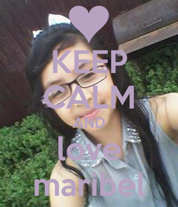 KEEP CALM AND love maribel