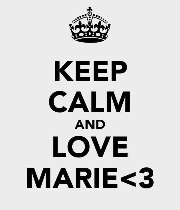 KEEP CALM AND LOVE MARIE<3