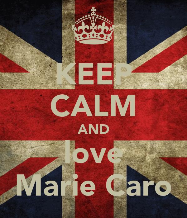 KEEP CALM AND love Marie Caro