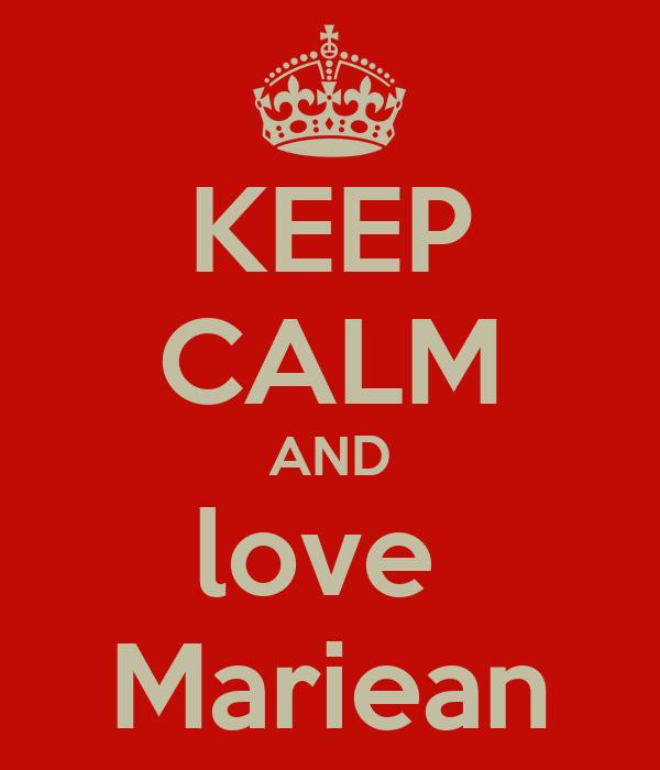 KEEP CALM AND love  Mariean