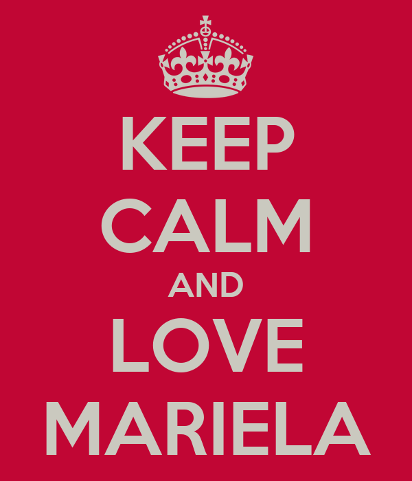 KEEP CALM AND LOVE MARIELA