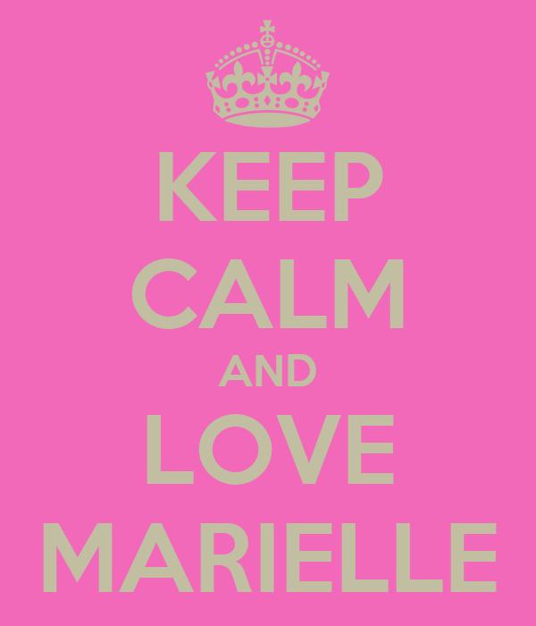 KEEP CALM AND LOVE MARIELLE