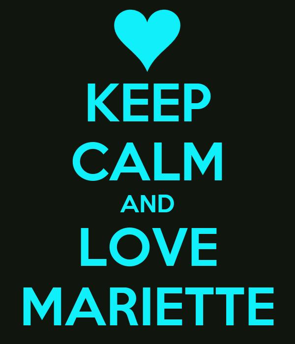 KEEP CALM AND LOVE MARIETTE