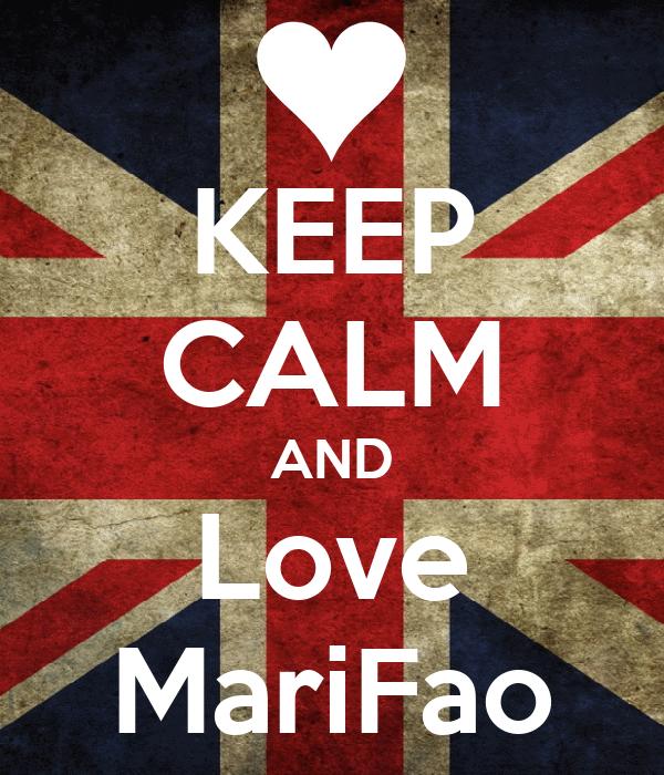 KEEP CALM AND Love MariFao