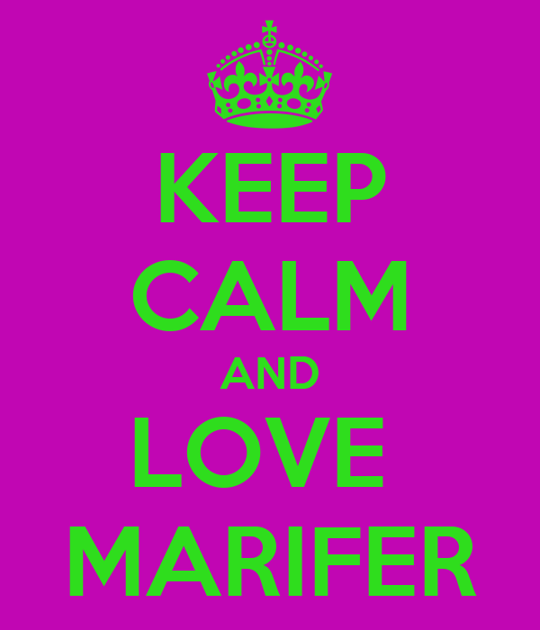 KEEP CALM AND LOVE  MARIFER