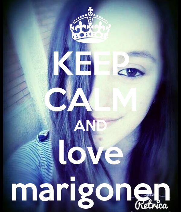 KEEP CALM AND love marigonen