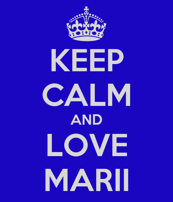 KEEP CALM AND LOVE MARII