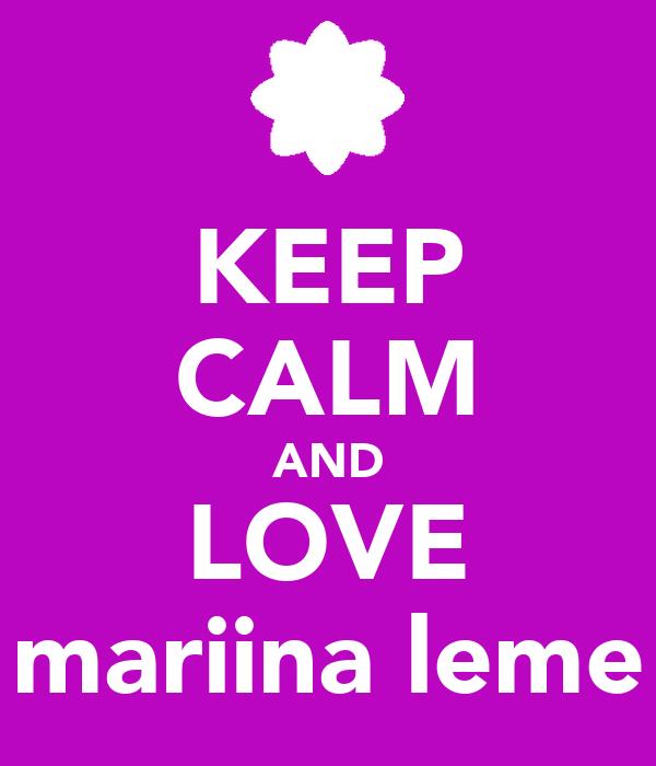 KEEP CALM AND LOVE mariina leme