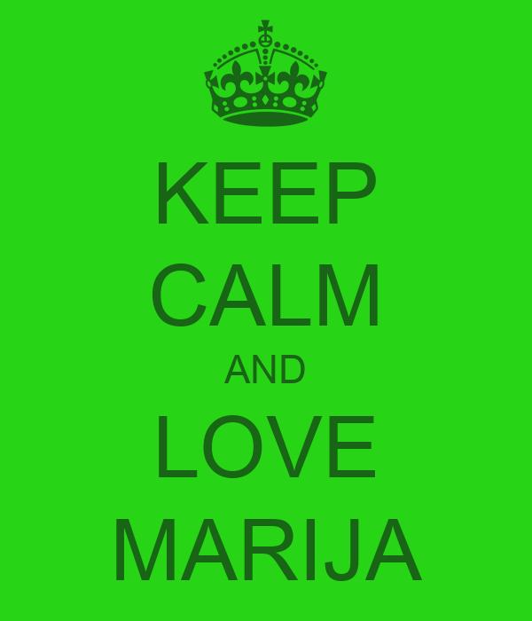 KEEP CALM AND LOVE MARIJA