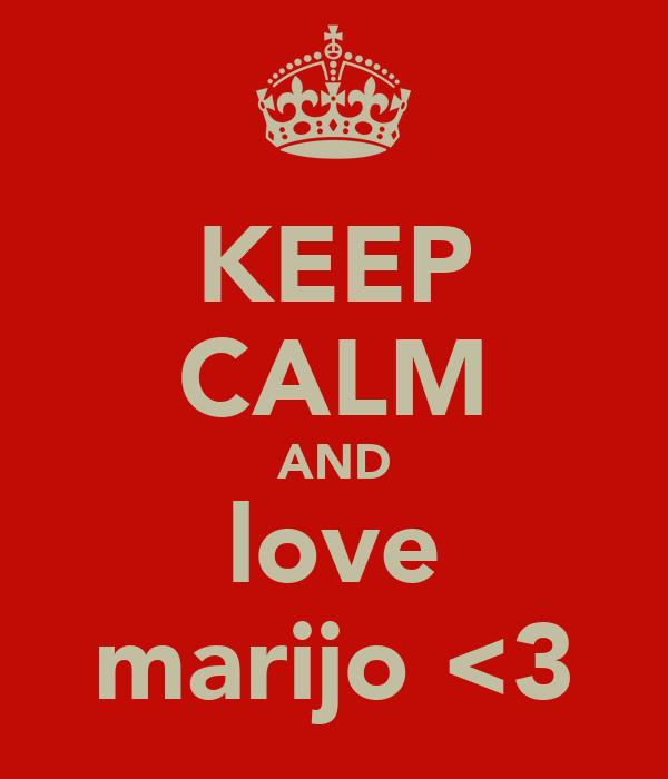KEEP CALM AND love marijo <3