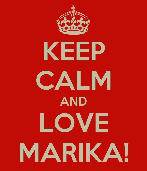 KEEP CALM AND LOVE MARIKA!