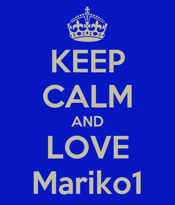 KEEP CALM AND LOVE Mariko1