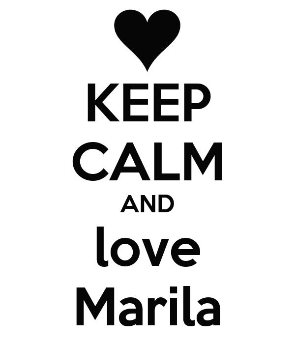 KEEP CALM AND love Marila