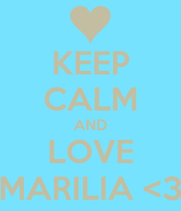 KEEP CALM AND LOVE MARILIA <3