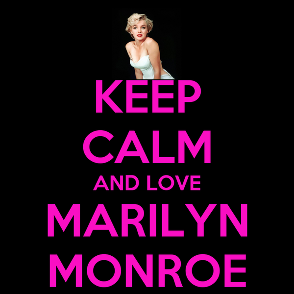 KEEP CALM AND LOVE MARILYN MONROE