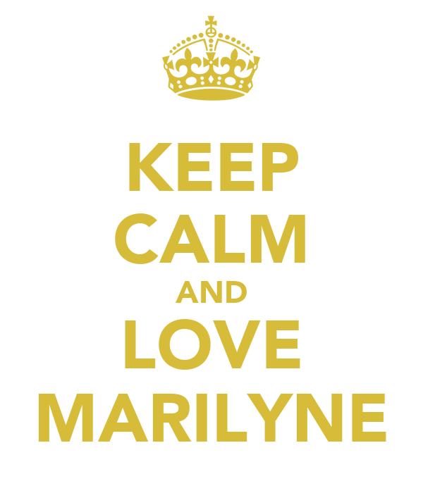 KEEP CALM AND LOVE MARILYNE